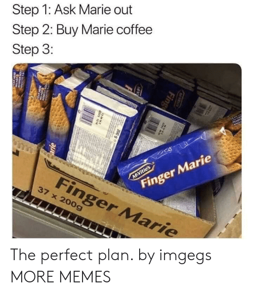 fing: Step 1: Ask Marie out  Step 2: Buy Marie coffee  Step 3:  AP  Finger Marie  M Vitie's  Finger Marie  37 x 200g  M S  Fing  MV  200 g e  38N  arie  w The perfect plan. by imgegs MORE MEMES