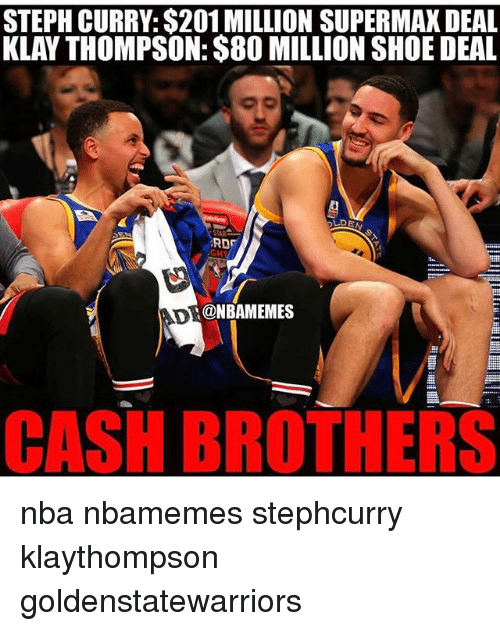 Klay Thompson, Nba, and Steph Curry: STEPH CURRY: $201 MILLION SUPERMAK DEAL  KLAY THOMPSON: $8O MILLION SHOE DEAL  RDF  GH  @NBAMEMES  CASH BROTHERS nba nbamemes stephcurry klaythompson goldenstatewarriors