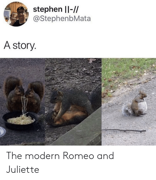 Stephen, Romeo, and Story: stephen Il-//  @StephenbMata  A story The modern Romeo and Juliette