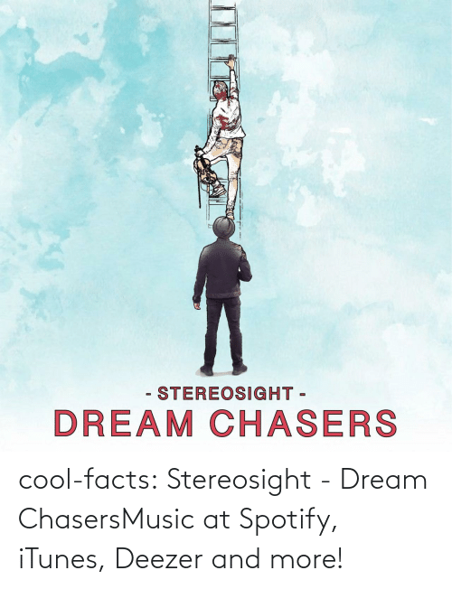 Facts, Music, and Tumblr: - STEREOSIGHT -  DREAM CHASERS cool-facts:  Stereosight - Dream ChasersMusic at Spotify, iTunes, Deezer and more!