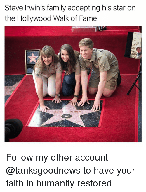 Humanity Restored: Steve Irwin's family accepting his star on  the Hollywood Walk of Fame Follow my other account @tanksgoodnews to have your faith in humanity restored
