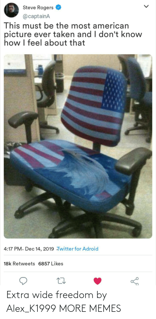 i dont know: Steve Rogers  @captainA  This must be the most american  picture ever taken and I don't know  how I feel about that  4:17 PM. Dec 14, 2019 Twitter for Adroid  18k Retweets 6857 Likes Extra wide freedom by Alex_K1999 MORE MEMES