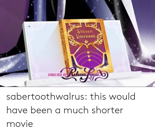 Steven Universe: STEVEN  UNIVERSE  DIRECTED BY sabertoothwalrus:  this would have been a much shorter movie