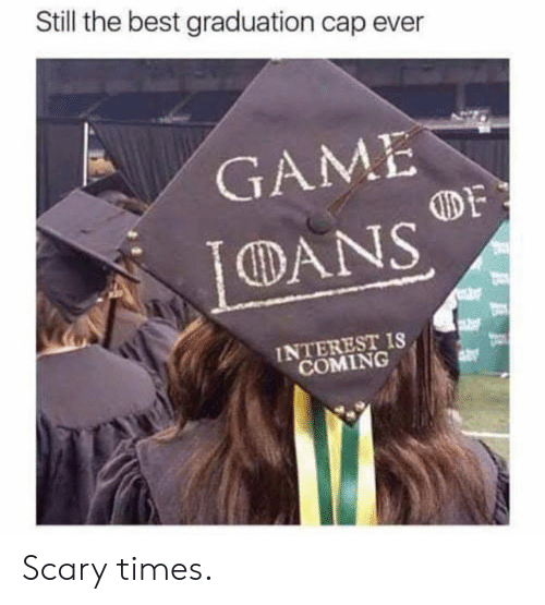 Dank, Best, and Game: Still the best graduation cap ever  GAME  DANS  DF  INTEREST IS  COMING Scary times.