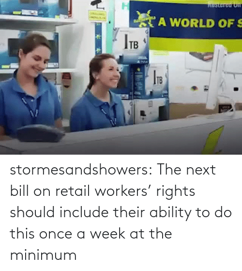 Should: stormesandshowers: The next bill on retail workers' rights should include their ability to do this once a week at the minimum