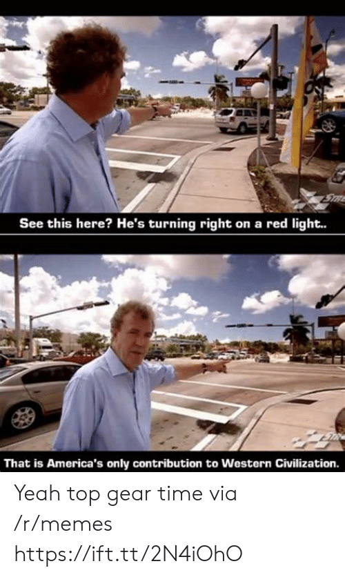 Memes, Top Gear, and Yeah: STRE  See this here? He's turning right on a red light..  That is America's only contribution to Western Civilization. Yeah top gear time via /r/memes https://ift.tt/2N4iOhO