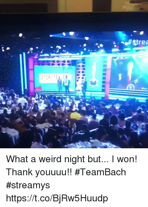 Memes, Weird, and I Won: Strea What a weird night but... I won! Thank youuuu!! #TeamBach  #streamys https://t.co/BjRw5Huudp