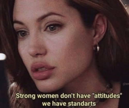 """Women, Strong, and  Dont: Strong women don't have """"attitudes""""  we have standarts"""
