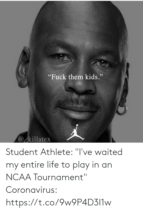 "Life: Student Athlete: ""I've waited my entire life to play in an NCAA Tournament""   Coronavirus: https://t.co/9w9P4D3I1w"