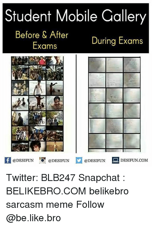 "Broing: Student Mobile Gallery  Before & After  During Exams  Exams  @DESIFUN 10"" @DESIFUN  @DESIFUN DESIFUN.COM Twitter: BLB247 Snapchat : BELIKEBRO.COM belikebro sarcasm meme Follow @be.like.bro"