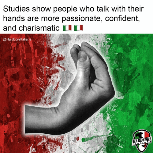 Passionate, Who, and Hardcore: Studies show people who talk with their  hands are more passionate, confident,  and charismatic  @Hardcoreltalians  HARDCORE  ITALIANS