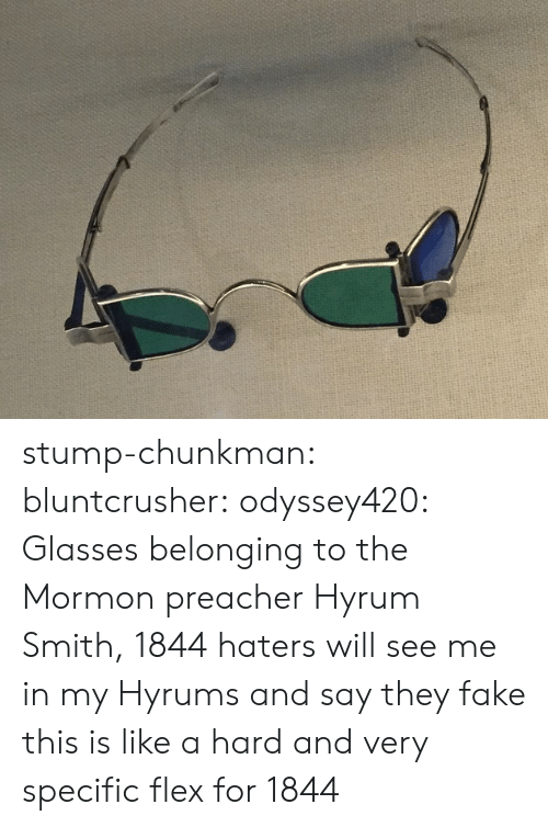 Fake, Flexing, and Tumblr: stump-chunkman: bluntcrusher:  odyssey420: Glasses belonging to the Mormon preacher Hyrum Smith, 1844 haters will see me in my Hyrums and say they fake  this is like a hard and very specific flex for 1844