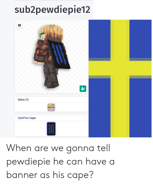 Sub2pewdiepie12 Skins 1 OptiFine Cape When Are We Gonna Tell