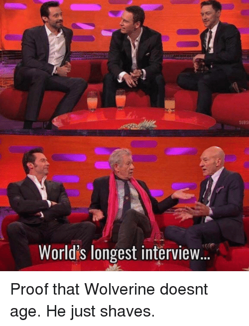 Wolverine: SUBS  World's longest interview. Proof that Wolverine doesnt age. He just shaves.