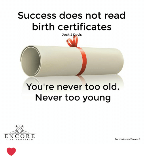 Facebook, Life, and Memes: Success does not read  birth certificates  Jock J Davis  You're never too old.  Never too young  EX  ENCORE  LIFE REDESIG N  Facebook.com/EncoreLR ❤️