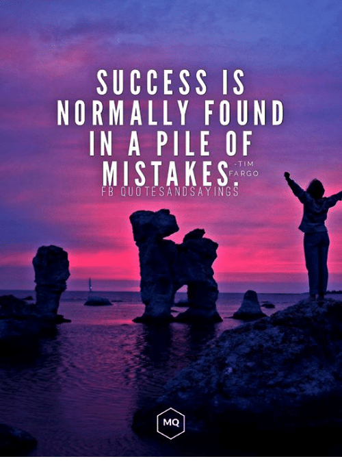 Fargo, Mistakes, and Success: SUCCESS IS  NORMALLY FOUND  IN A PILE OF  MISTAKES:  TIM  FARGO  FB QUOTESANDSAY INGS  MQ