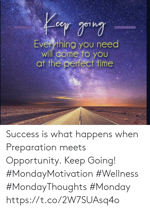 Love for Quotes: Success is what happens when  Preparation meets Opportunity. Keep Going!  #MondayMotivation #Wellness  #MondayThoughts #Monday https://t.co/2W7SUAsq4o