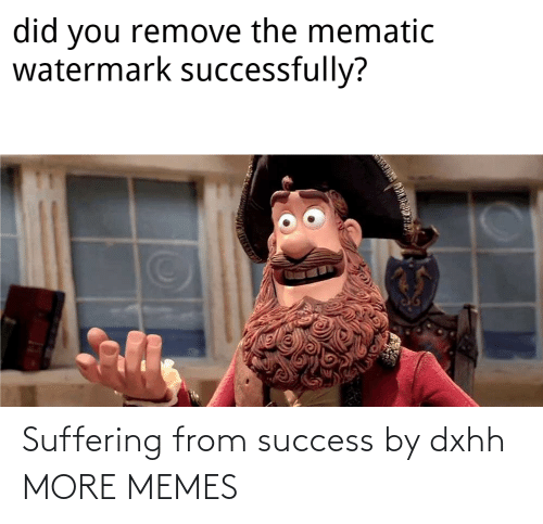 alt: Suffering from success by dxhh MORE MEMES