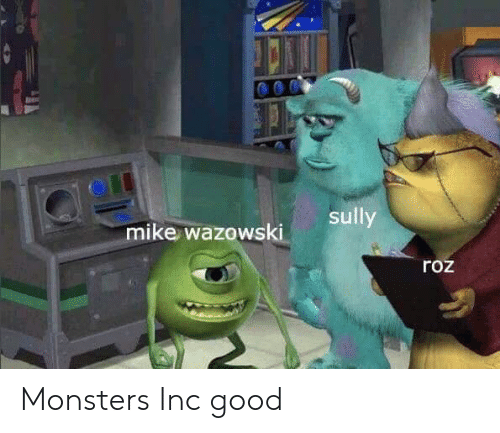 Sully Mike Wazowski Roz Monsters Inc Good | Monsters Inc