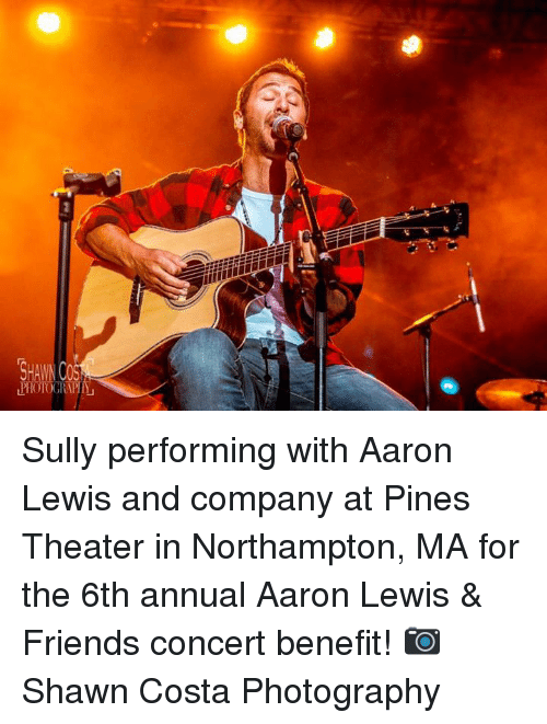 aarons: Sully performing with Aaron Lewis and company at Pines Theater in Northampton, MA for the 6th annual Aaron Lewis & Friends concert benefit! 📷 Shawn Costa Photography