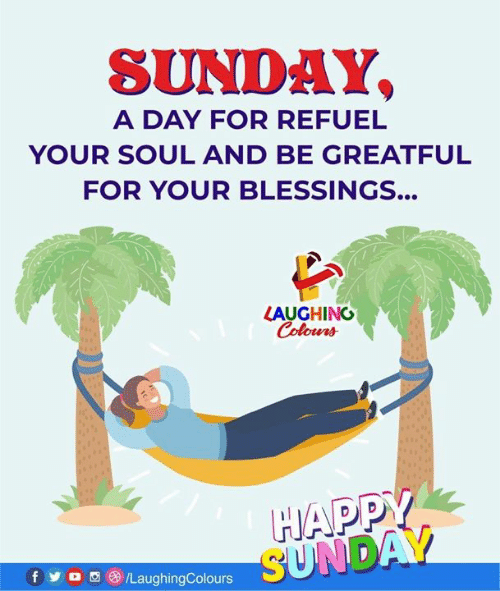 Yo, Sunday, and Blessings: SUNDAY  A DAY FOR REFUEL  YOUR SOUL AND BE GREATFUL  FOR YOUR BLESSINGS...  LAUGHING  HAPP  f yo画 )/LaughingColours