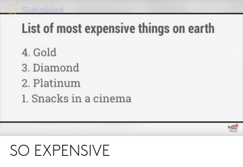 Diamond: Sunshine  List of most expensive things on earth  4. Gold  3. Diamond  2. Platinum  1. Snacks in a cinema  You Tube  CLEC TO  sUesCRIPE SO EXPENSIVE