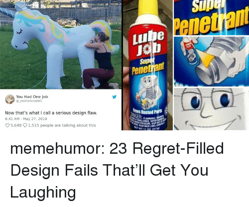 Pene: Sup  Penet ant  Lube  Sup  Pene  You Had One Job  youhadonejobl  Now that's what I call a serious design flaw.  6:41 AM May 27, 2018  rees Rusted Parts  5,648 1,515 people are talking about this  19z (311g) memehumor:  23 Regret-Filled Design Fails That'll Get You Laughing