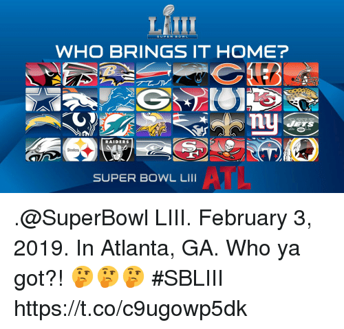 Memes, Super Bowl, and Home: SUPER B O W L  WHO BRINGS IT HOME?  nu  RAIDERS  Steelers  SUPER BOWL LIII .@SuperBowl LIII. February 3, 2019. In Atlanta, GA.  Who ya got?! 🤔🤔🤔 #SBLIII https://t.co/c9ugowp5dk