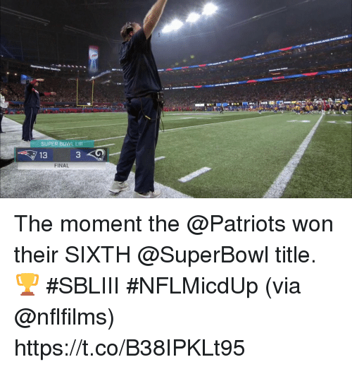 Memes, Patriotic, and Super Bowl: SUPER BOWL L  13  FINAL The moment the @Patriots won their SIXTH @SuperBowl title. 🏆 #SBLIII #NFLMicdUp (via @nflfilms) https://t.co/B38IPKLt95