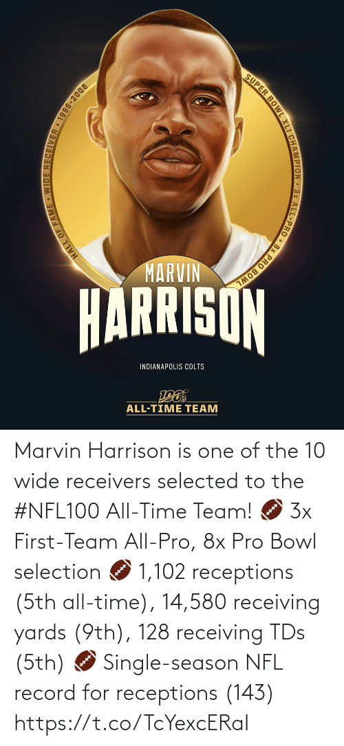 Pro: SUPER BOWL XLI CHAMPION 3x ALL-PRO • 8x PRO BOWL  MARVIN  HARRISON  INDIANAPOLIS COLTS  ALL-TIME TEAM  HALL OF FAME WIDE RECEIIVER • 1996-2008 Marvin Harrison is one of the 10 wide receivers selected to the #NFL100 All-Time Team!  🏈 3x First-Team All-Pro, 8x Pro Bowl selection 🏈 1,102 receptions (5th all-time), 14,580 receiving yards (9th), 128 receiving TDs (5th) 🏈 Single-season NFL record for receptions (143) https://t.co/TcYexcERaI