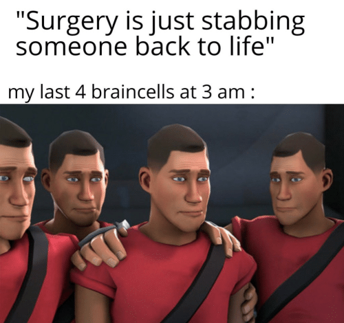 "Life, Back, and Surgery: ""Surgery is just stabbing  someone back to life""  my last 4 braincells at 3 am"