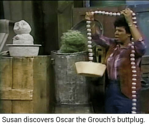 buttplug: Susan discovers Oscar the Grouch's buttplug