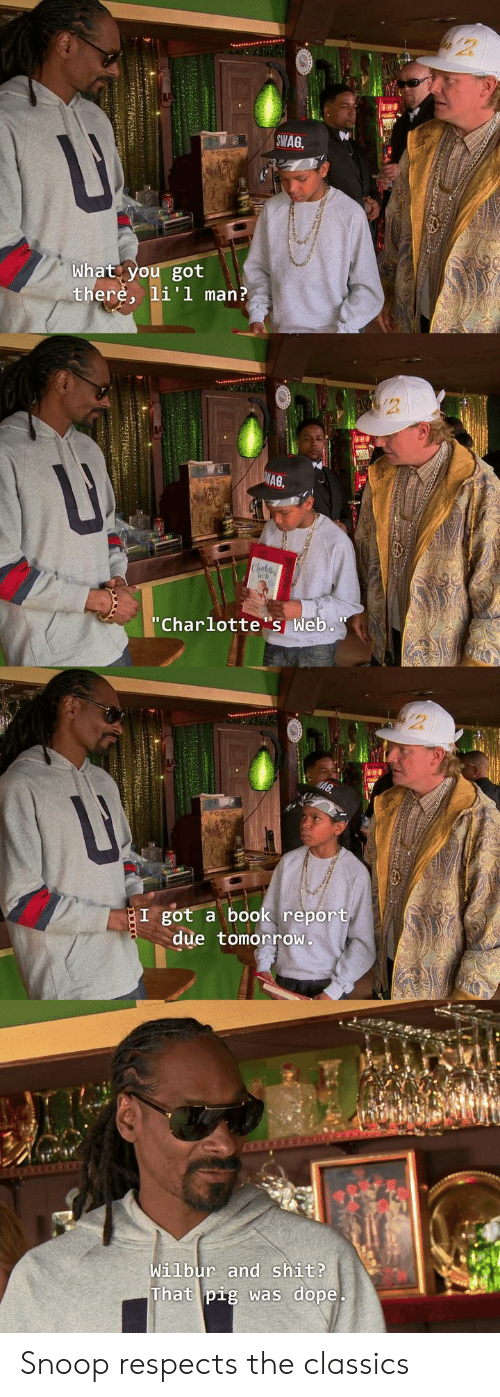 """Dope, Shit, and Snoop: SWAG  What you got  there, li'l man?  A0  """"Charlottes Web.  I got a book report  due tomorroW  Wilbur and shit?  That pig was dope Snoop respects the classics"""