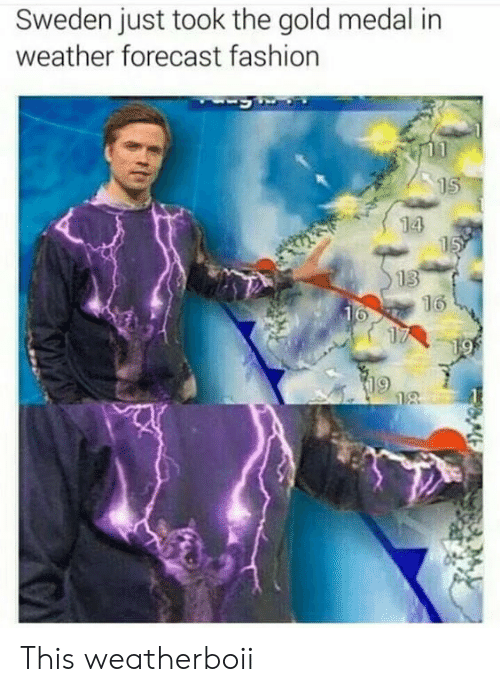 Forecast: Sweden just took the gold medal in  weather forecast fashion  15  14  15  13  16  16  17  19  18 This weatherboii