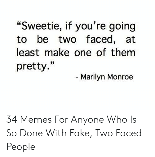 """Faced People: """"Sweetie, if you're going  to be two faced, at  least make one of them  pretty.""""  - Marilyn Monroe 34 Memes For Anyone Who Is So Done With Fake, Two Faced People"""