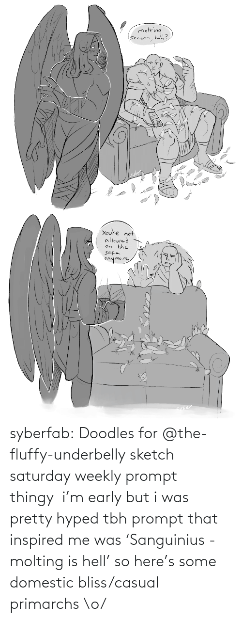 Friday: syberfab:  Doodles for @the-fluffy-underbelly​ sketch saturday weekly prompt thingy  i'm early but i was pretty hyped tbh prompt that inspired me was 'Sanguinius - molting is hell' so here's some domestic bliss/casual primarchs \o/