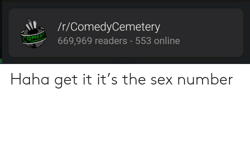 Sex, Comedy, and Haha: /t/ComedyCemetery  COMEDY  669,969 readers - 553 online  CEMETERY Haha get it it's the sex number