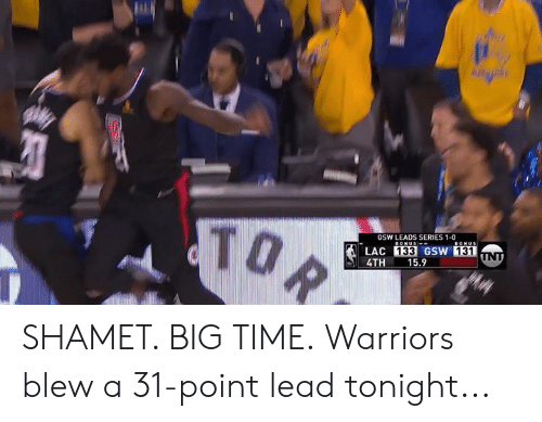 Time, Warriors, and Lead: T0  GSW LEADS SERIES 1-0  133  GSW  131  4TH 15.9 SHAMET. BIG TIME.  Warriors blew a 31-point lead tonight...
