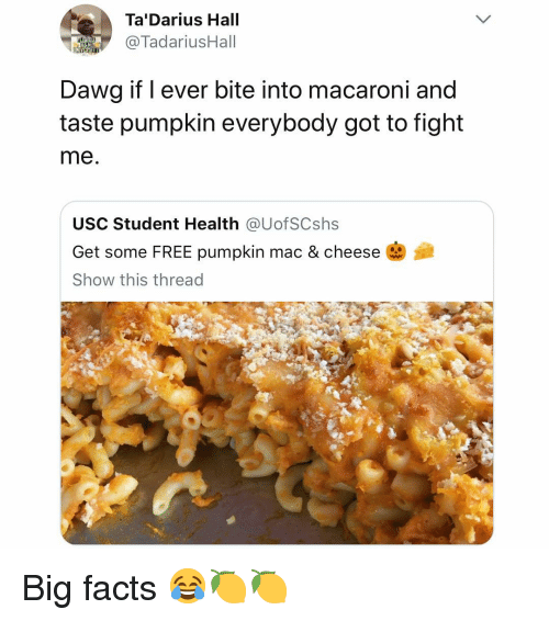 Facts, Free, and Pumpkin: Ta'Darius Hall  TadariusHall  Dawg if l ever bite into macaroni and  taste pumpkin everybody got to fight  me  USC Student Health @UofSCshs  Get some FREE pumpkin mac & cheese  Show this thread Big facts 😂🍋🍋