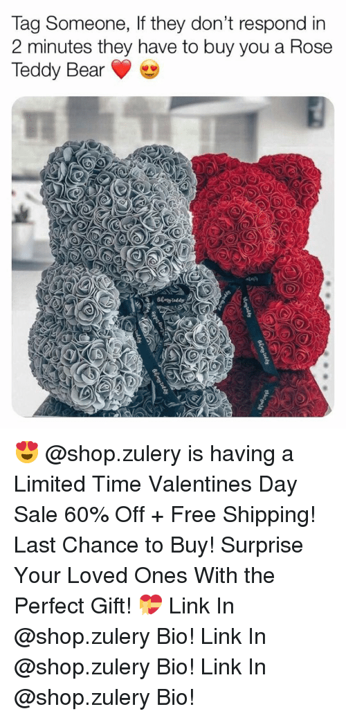 Memes, Valentine's Day, and Bear: Tag Someone, If they don't respond in  2 minutes they have to buy you a Rose  Teddy Bear 😍 @shop.zulery is having a Limited Time Valentines Day Sale 60% Off + Free Shipping! Last Chance to Buy! Surprise Your Loved Ones With the Perfect Gift! 💝 Link In @shop.zulery Bio! Link In @shop.zulery Bio! Link In @shop.zulery Bio!