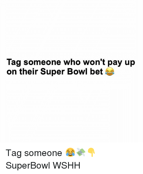 Memes, Super Bowl, and Wshh: Tag someone who won't pay up  on their Super Bowl bet Tag someone 😂💸👇 SuperBowl WSHH