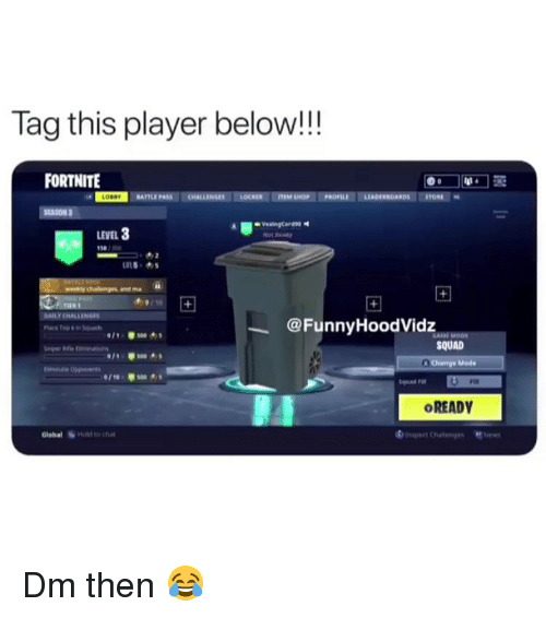 Fiat: Tag this player below!!  FORTNITE  BATTLE  LEVEL 3  50  @FunnyHoodVidz  011  s00  SQUAD  Mode  /10-100  Squad Fin  Fiat  OREADY  Global  HONİ to chat Dm then 😂