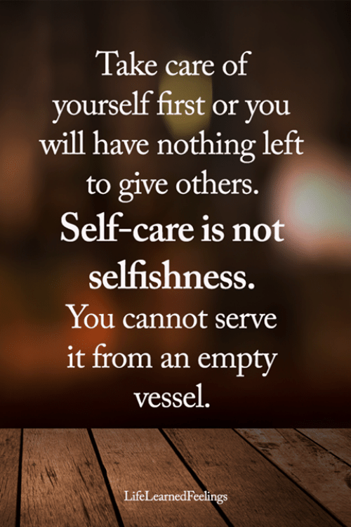 Memes, Selfishness, and 🤖: Take care of  yourself first or you  will have nothing left  to give others.  Self-care is not  selfishness.  You cannot serve  it from an empty  vessel.  LifeLearnedFeelings