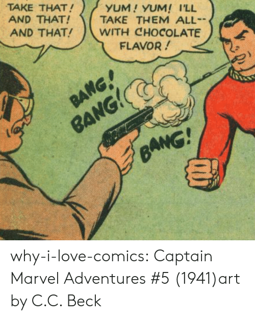 Love, Target, and Tumblr: TAKE THAT!  AND THAT!  AND THAT!  YUM! YUM! I'LL  TAKE THEM ALL  WITH CHOCOLATE  FLAVOR!  RANG! why-i-love-comics:  Captain Marvel Adventures #5 (1941)art by C.C. Beck