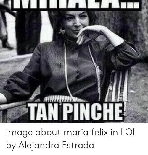 TAN PINCHE Image About Maria Felix in LOL by Alejandra ...