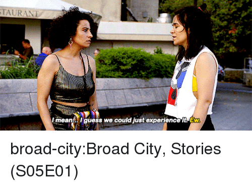 Target, Tumblr, and Blog: TAURANT  meanA ! guess we could just experience it Ew broad-city:Broad City, Stories (S05E01)