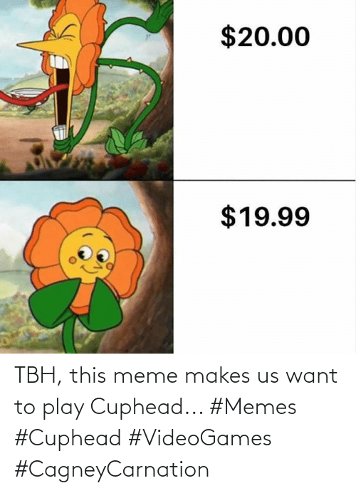 tbh: TBH, this meme makes us want to play Cuphead... #Memes #Cuphead #VideoGames #CagneyCarnation