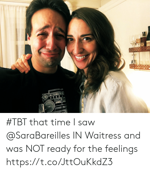 Memes, Saw, and Tbt: #TBT that time I saw @SaraBareilles IN Waitress and was NOT ready for the feelings https://t.co/JttOuKkdZ3