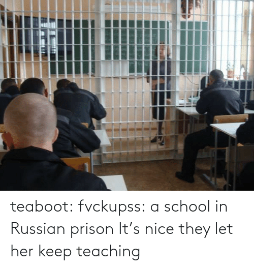 Russian: teaboot: fvckupss: a school in Russian prison It's nice they let her keep teaching