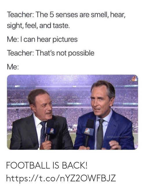 Football, Nfl, and Smell: Teacher: The 5 senses are smell, hear,  sight, feel, and taste.  Me: I can hear pictures  Teacher: That's not possible  Me:  NTD  FUNNIESTNFLMEMES FOOTBALL IS BACK! https://t.co/nYZ2OWFBJZ